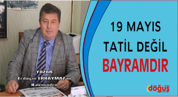 19 MAYIS TATİL DEĞİL BAYRAMDIR