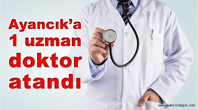 Ayancık'a 1 uzman doktor atandı