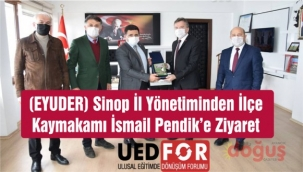 (EYUDER) Sinop İl Yönetiminden İlçe Kaymakamı İsmail Pendik'e Ziyaret