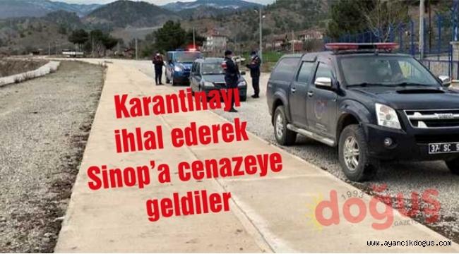 Karantinayı ihlal ederek Sinop'a cenazeye geldiler