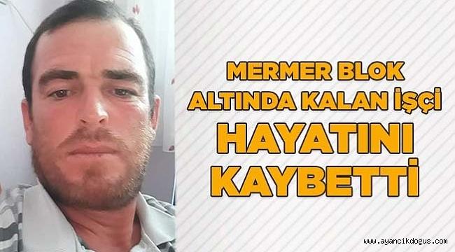 Ayancıklı işçi, mermer bloğun altında kalarak hayatını kaybetti