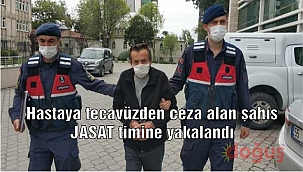 Hastaya tecavüzden ceza alan şahıs JASAT timine yakalandı