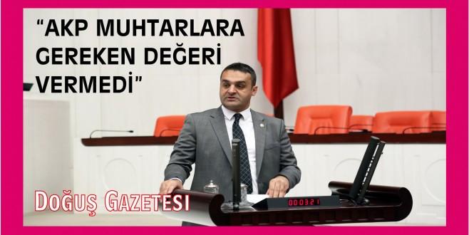 """""""AKP MUHTARLARA GEREKEN DEĞERİ VERMEDİ"""""""