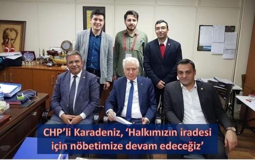 CHP'li Karadeniz, 'Halkımızın iradesi için nöbetimize devam edeceğiz'