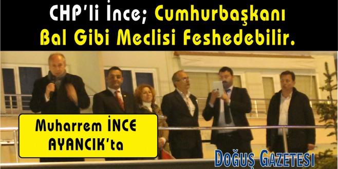 CHP Yalova Milletvekili Muharrem İnce Ayancık'ta