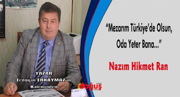 """""""Mezarım Türkiye'de Olsun, Oda Yeter Bana…"""" Nazım Hikmet Ran"""
