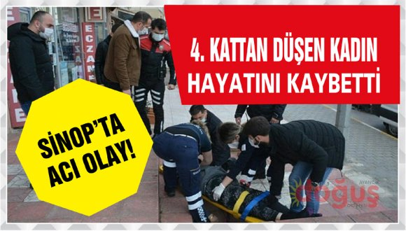 Sinop'ta 4. kattan düşen kadın hayatını kaybetti