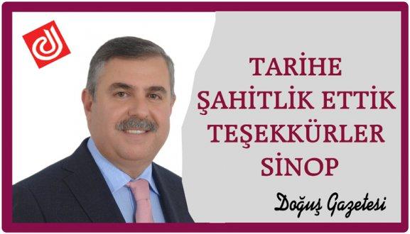 """TARİHE ŞAHİTLİK ETTİK, """"TEŞEKKÜRLER SİNOP"""""""