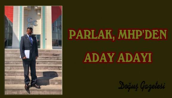 PARLAK, MHP'DEN ADAY ADAYI