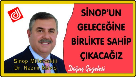 SİNOP'UN GELECEĞİNE BİRLİKTE SAHİP ÇIKACAĞIZ