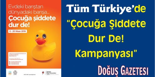 """Tüm Türkiye'de """"Çocuğa Şiddete Dur De! Kampanyası"""""""
