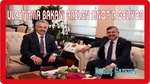 ULAŞTIRMA BAKANI ARSLAN SİNOP'A GELİYOR